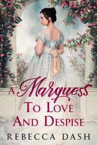 A Marquess To Love And Despise